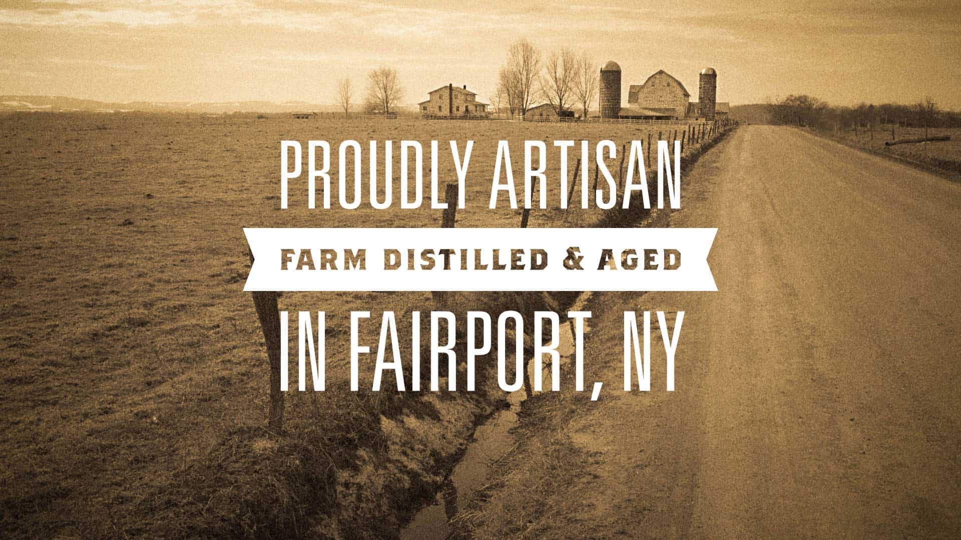 Proudly Artisan Farm Distilled and Aged in Fairport, NY
